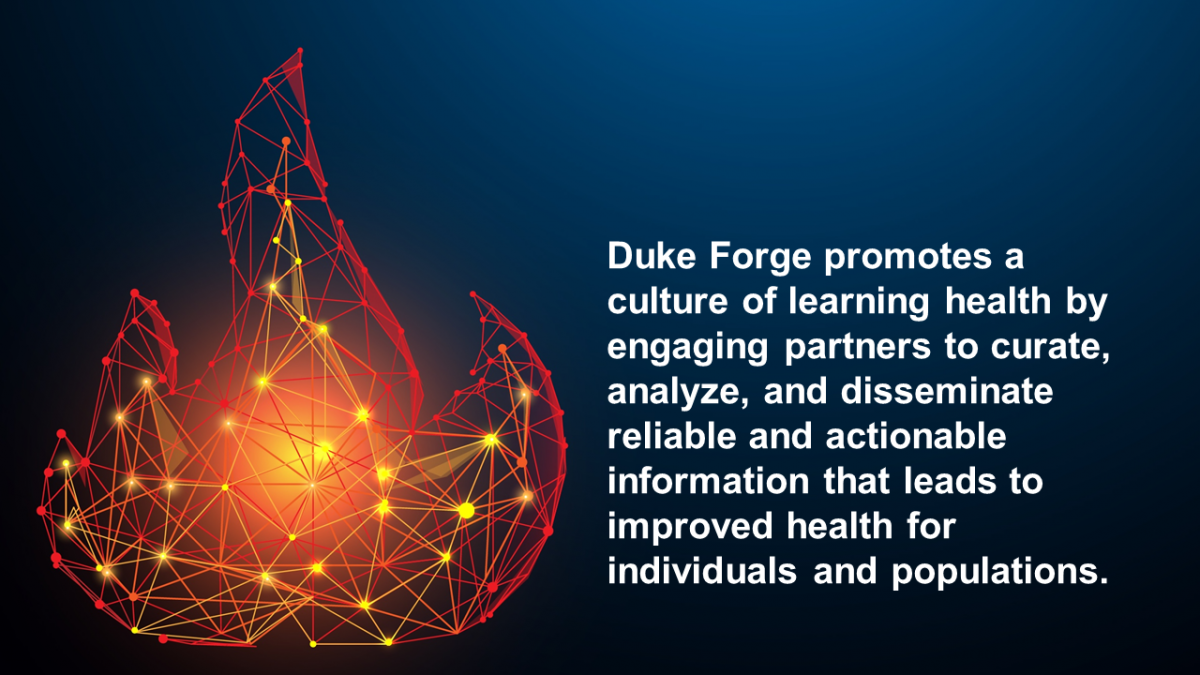 Duke Forge promotes a culture of learning health by engaging partners to curate, analyze, and disseminate reliable and actionable information that leads to improved health for individuals and populations