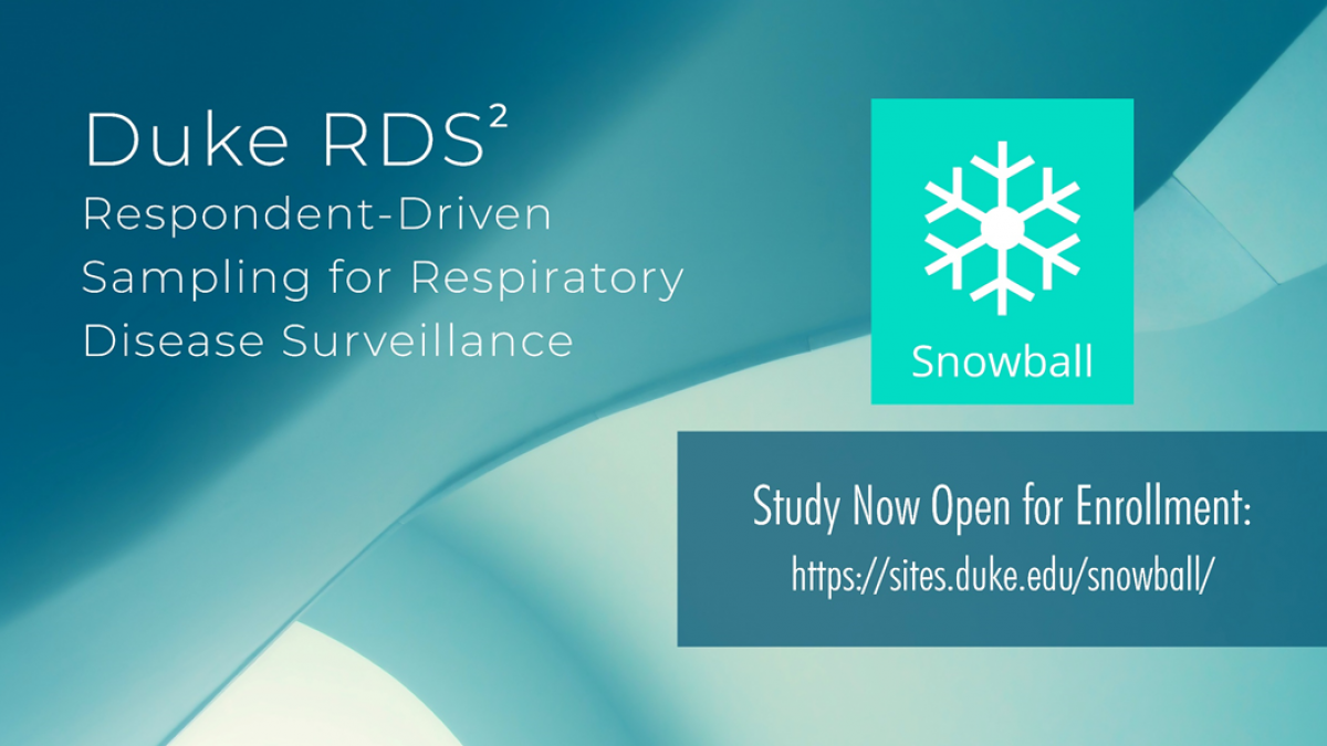 "Banner image showing the Snowball Study snowflake logo and the text ""Duke RDS (superscript)2 Respondent-Driven Sampling for Disease Surveillance - Study Now Open for Enrollment"" plus the URL for the study website (https://sites.duke.edu/snowball/)"